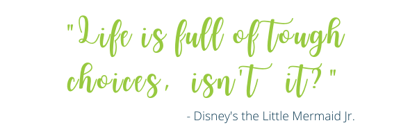 Life is full of tough choices, isn't it? - Disney's the Little Mermaid Jr.