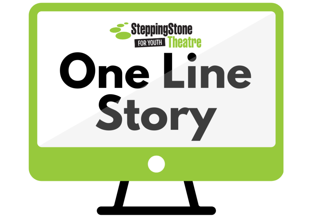 SteppingStone Theatre for Youth One Line Story