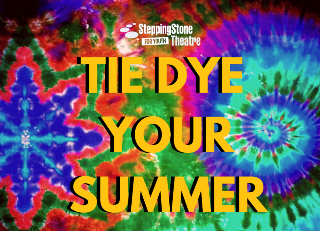 SteppingStone Theatre for Youth Tie Dye Your Summer