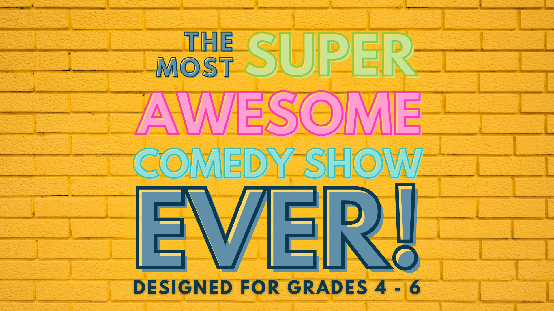 The Most Super-Awesome Comedy Show Ever! Designed for Grades 4 - 6